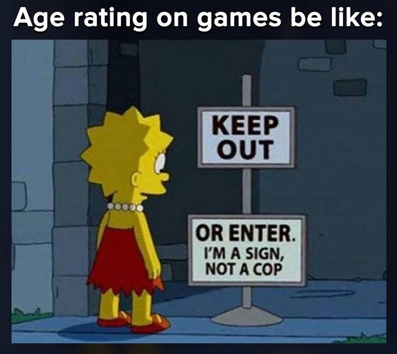 meme - Cartoon - Age rating on games be like: KEEP OUT OR ENTER. I'M A SIGN, NOT A COP