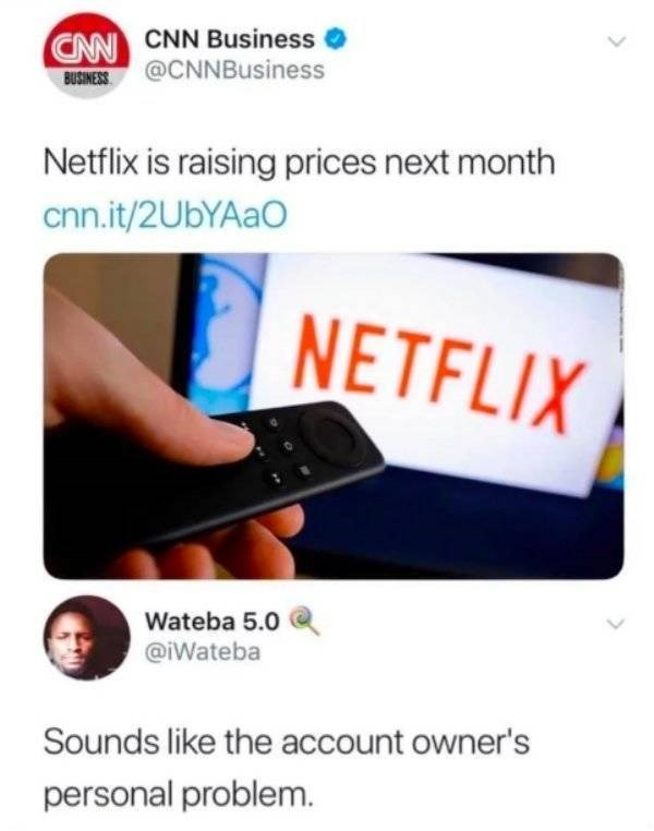 news article about netflix raising prices Sounds like the account owner's personal problem.
