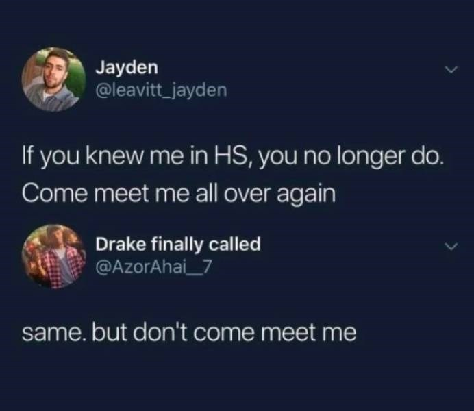 twitter post and reply If you knew me in HS, you no longer do. Come meet me all over again same.but don't come meet me