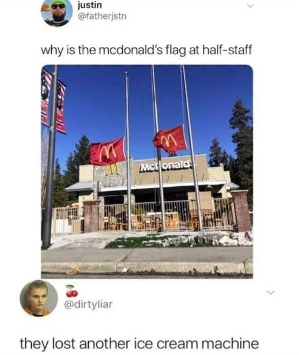 """Funny tweet that reads, """"Why is the McDonald's flag at half-staff?"""" above a photo of said flags; someone replies below, """"They lost another ice cream machine"""""""