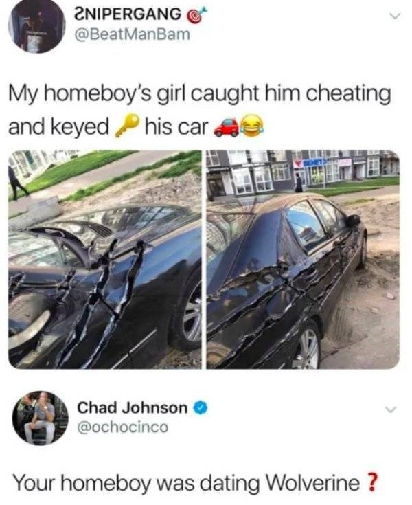 """Funny tweet that reads, """"My homeboy's girl caught him cheating and keyed his car"""" above photos of a keyed car; someone replies below, """"Your homeboy was dating Wolverine?"""""""