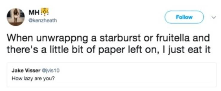 """Funny tweet that reads, """"How lazy are you?"""" someone replies, """"When unwrapping a Starburst or fruitella and there's a little but of paper left on, I just eat it"""""""
