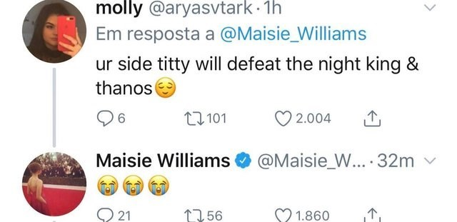 Text - molly @aryasvtark 1h Em resposta a @Maisie_Williams ur side titty will defeat the night king & thanos t2101 2.004 6 Maisie Williams@Maisie_W... 32m 21 1256 1.860