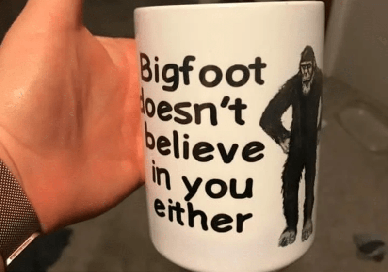 Mug - Bigfoot besn't believe in you either