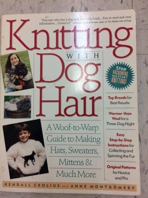 "Text - ""Anyone who has a dog will wr this book....Fun to read and very informative....I loved it!"" ao ar of The Hidden Lide of Dogs Knitting Dog Hair WIT H Stop VACUUMING KNITTING! ond START Top Breeds for Best Results Warmer than Wool for a Three-Dog Night A Woof-to-Warp Guide to Making Hats, Sweaters, Easy Step-by-Step Instructions for Collecting and Spinning the Fur Mittens & Original Patterns for Novice Much More and Pro KENDALL CROLIUS and A NNE MONTGOMERY"