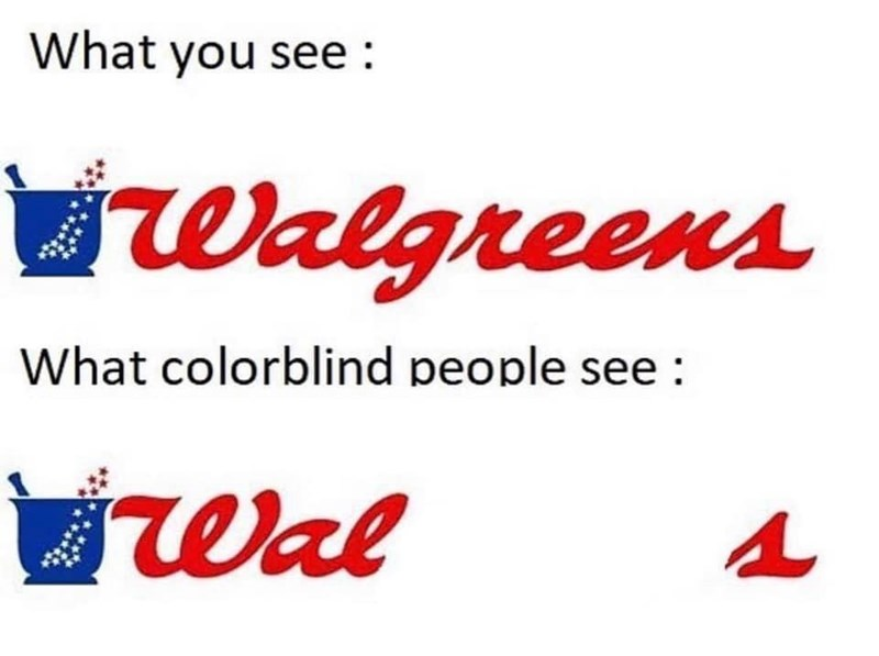 medical memes - Text - What you see Walgreens What colorblind people see Wal