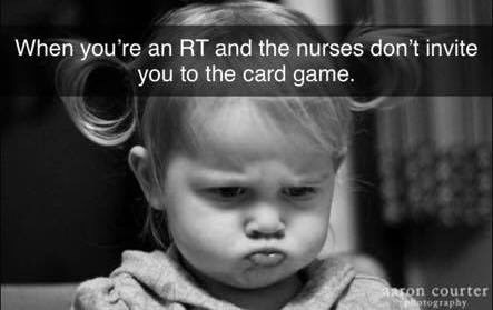 medical memes - Child - When you're an RT and the nurses don't invite you to the card game. Fon courter otography