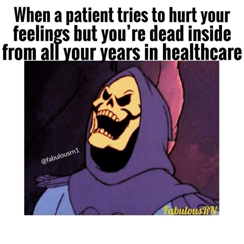 medical memes - Cartoon - When a patient tries to hurt your feelings but you're dead inside from all your years in healthcare @fabulousrn1 FabulousRN