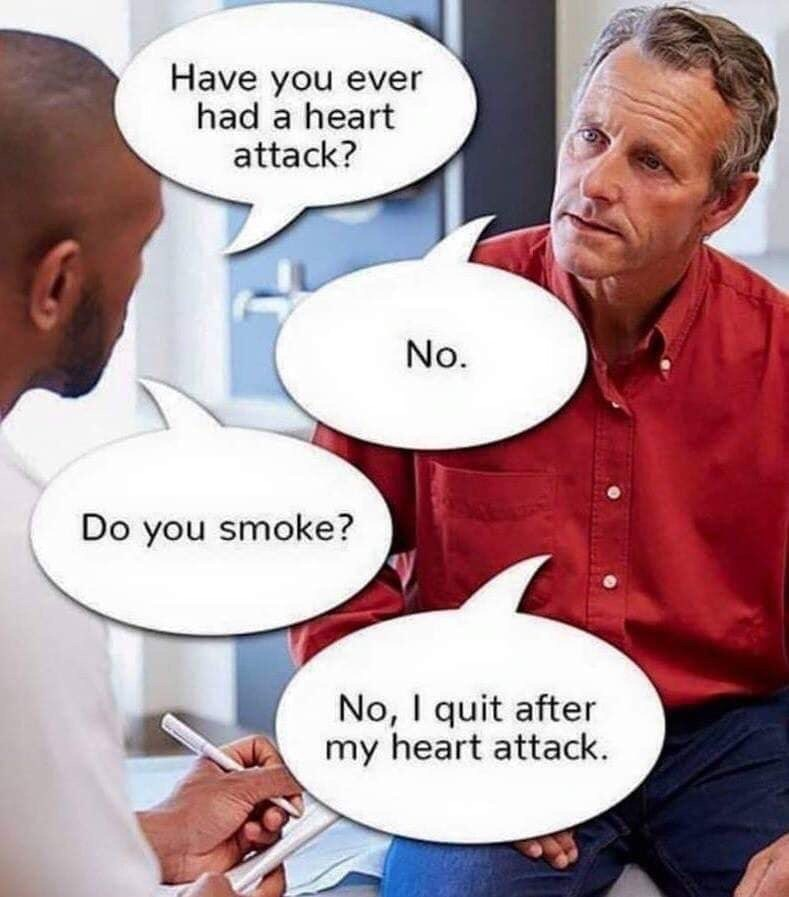 medical memes - Comics - Have you ever had a heart attack? No. Do you smoke? No, I quit after my heart attack