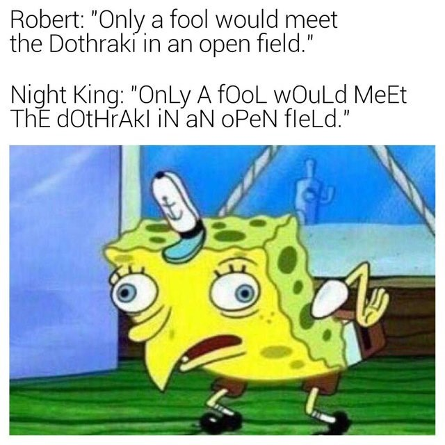 "Cartoon - Robert: ""Only a fool would meet the Dothraki in an open field."" Night King: ""OnLy A fOoL wOuLd MeEt ThE dOtHrAkl iNaN oPeN fleLd."""