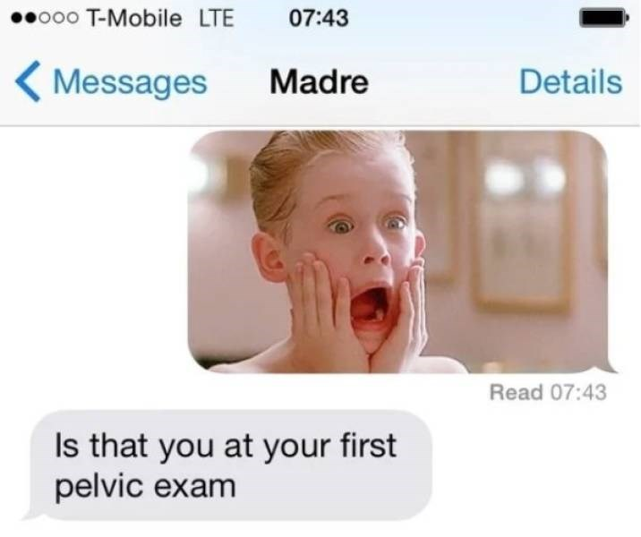 Face - 07:43 o0o T-Mobile LTE Messages Madre Details Read 07:43 Is that you at your first pelvic exam