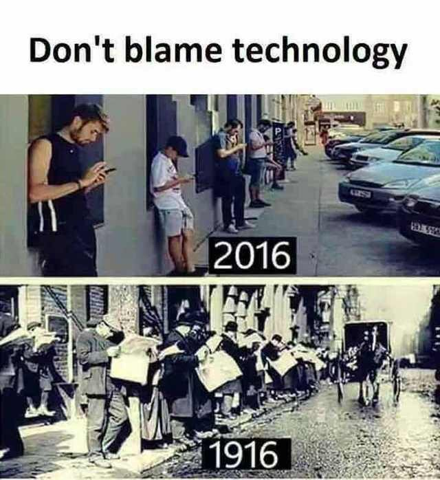 "Caption that reads, ""Don't blame technology"" above a photo of a bunch of Millennials staring at their smartphones in 2016, above a photo taken in 1916 of a bunch of people reading newspapers"