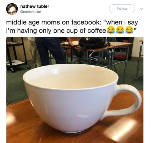 "Cup - nathew tubler Follow @nathantullar middle age moms on facebook: ""when i say i'm having only one cup of coffee"
