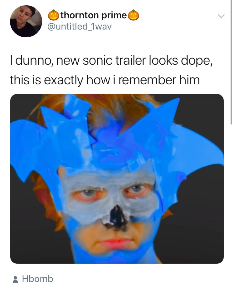 sonic reaction - Face - thornton prime @untitled_1wav I dunno, new sonic trailer looks dope, this is exactly howiremember him & Hbomb