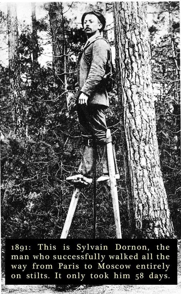 Tree - 1891: This is Sylvain Dornon, the man who successfully walked all the way from Paris to Moscow entirely on stilts. It only took him 58 days