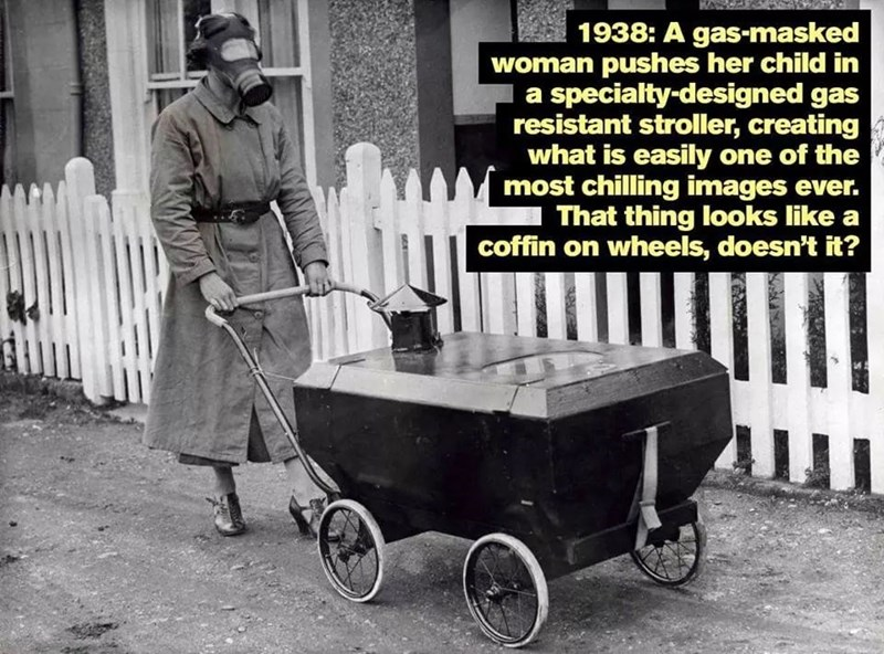 Product - 1938: A gas-masked woman pushes her child in a specialty-designed gas resistant stroller, creating what is easily one of the most chilling images ever. That thing looks like a coffin on wheels, doesn't it?