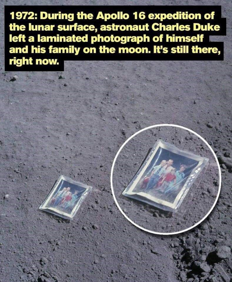 Text - 1972: During the Apollo 16 expedition of the lunar surface, astronaut Charles Duke left a laminated photograph of himself and his family on the moon. It's still there, right now.