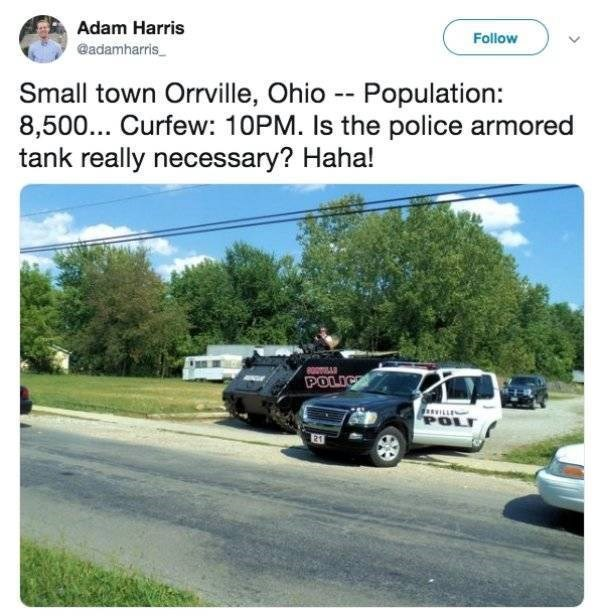 small town meme - Vehicle - Adam Harris Follow @adamharris Small town Orrville, Ohio - Population: 8,500... Curfew: 10PM. Is the police armored tank really necessary? Haha! POLICE asILLEs POLI