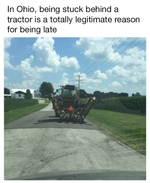 small town meme - Transport - In Ohio, being stuck behind a tractor is a totally legitimate reason for being late