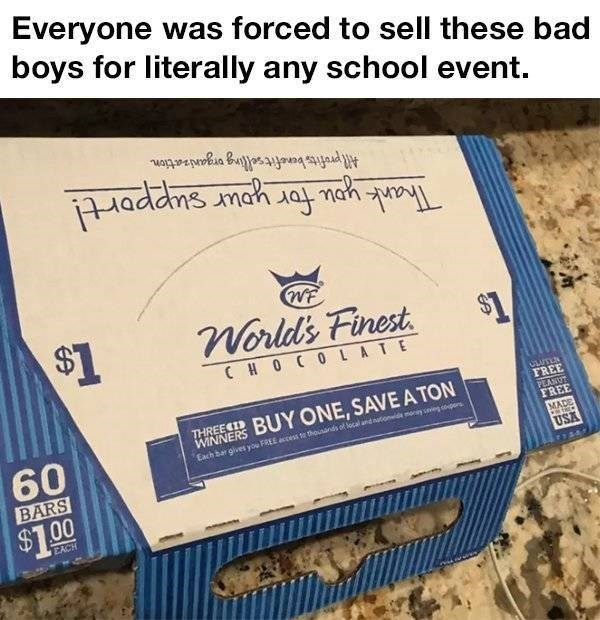 small town meme - Text - Everyone was forced to sell these bad boys for literally any school event. addns mah say ah WF $1 Worlds Finest CH 0 C0 LATE THREECTBUY ONE, SAVE A TON FREE PEANUT FREE MADE 60 BARS WINNERS Each bar gives you FREE access t thousands of local and natoneide maneyg opons USA $1.00 EACH