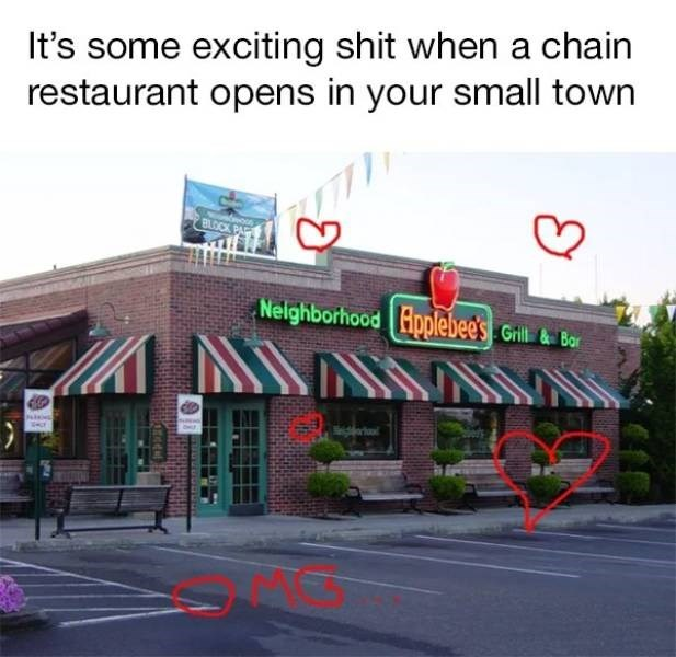 small town meme - Building - It's some exciting shit when a chain restaurant opens in your small town BLOCK Nelghborhood Applebee's Gil & Bor sa