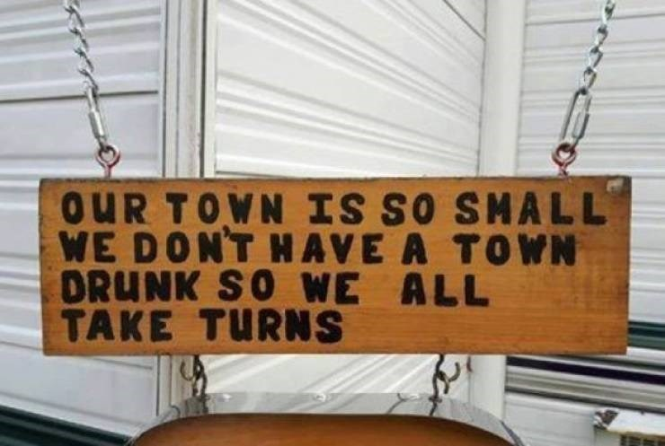 small town meme - Swing - oUR TOWN IS SO SMALL WE DONT HAVE A TOWN DRUNK SO WE ALL TAKE TURNS