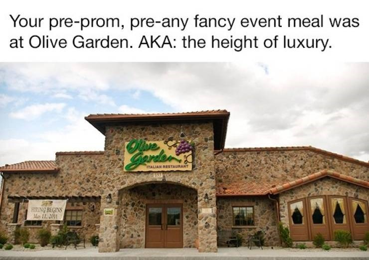 small town meme - Property - Your pre-prom, pre-any fancy event meal was at Olive Garden. AKA: the height of luxury. Olive gardan's TALIAN RESTAURANT HIRING BEGINS May 11, 2011