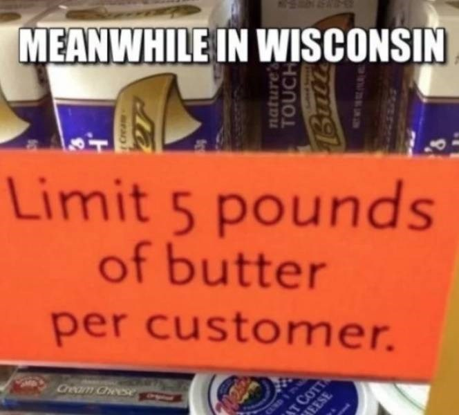"""Caption that reads, """"Meanwhile in Wisconsin"""" above a photo of a sign that reads, """"Limit five pounds of butter per customer"""""""