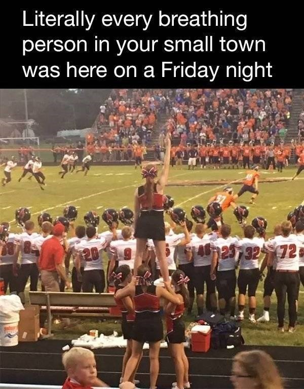 small town meme - Cheering - Literally every breathing person in your small town was here on a Friday night hes7 32 72 20