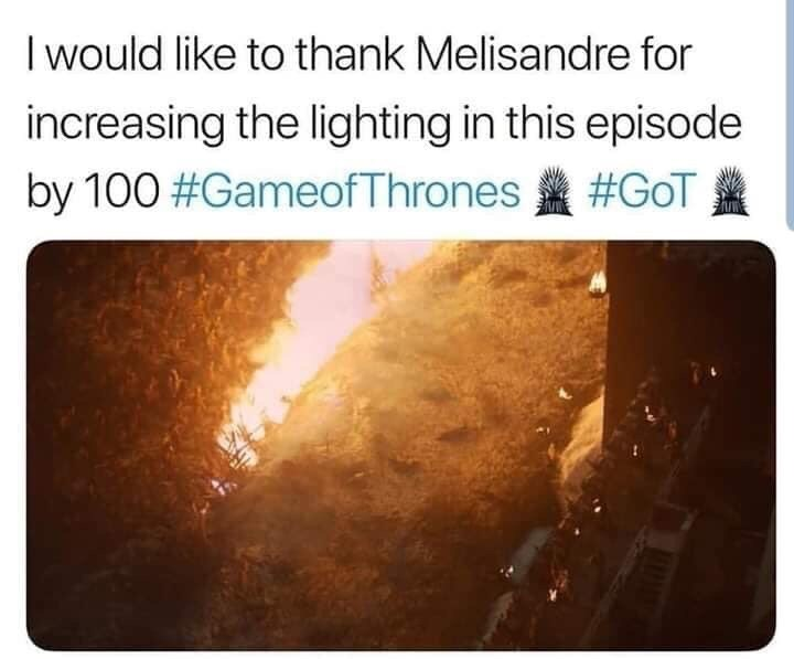 dank memes - Text - I would like to thank Melisandre for increasing the lighting in this episode #GoT by 100 #GameofThrones