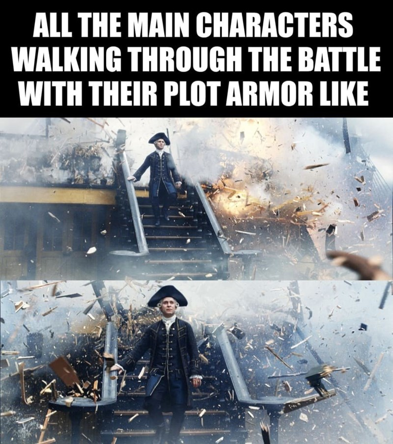dank memes - Poster - ALL THE MAIN CHARACTERS WALKING THROUGH THE BATTLE WITH THEIR PLOT ARMOR LIKE /