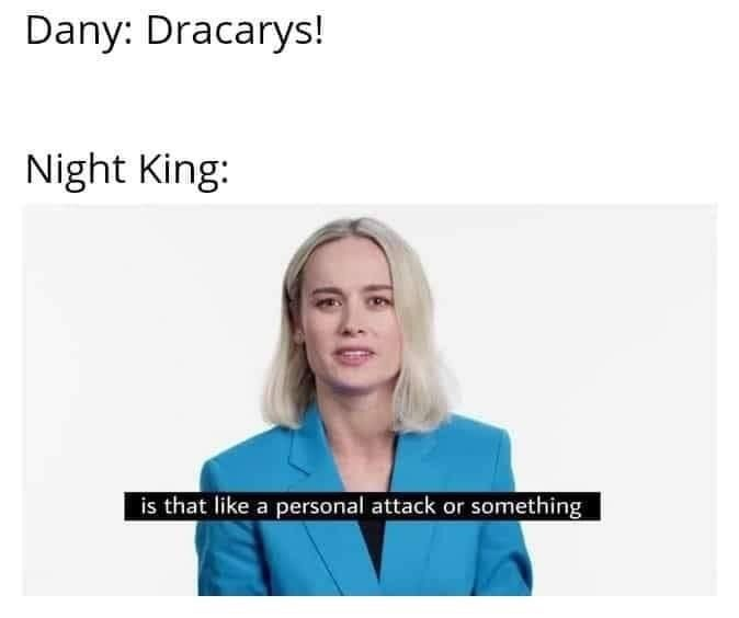 dank memes - Face - Dany: Dracarys! Night King: is that like a personal attack or something