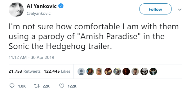 "Funny tweet from Weird Al that reads, ""I'm not sure how comfortable I am with them using a parody of 'Amish Paradise' in the Sonic the Hedgehog trailer"""