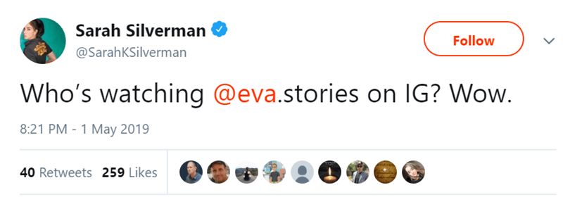 Product - Sarah Silverman Follow @SarahKSilverman Who's watching @eva.stories on IG? Wow. 8:21 PM - 1 May 2019 כור nstiruhs 40 Retweets 259 Likes
