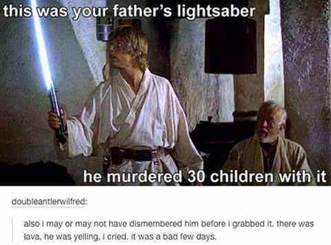 dank memes - Obi-wan kenobi - this was your father's lightsaber he murdered 30 children with it doubleantlerwilfred: also i may or may not have dismembered him before i grabbed it. there was lava. he was yelling. i cried. it was a bad few days.