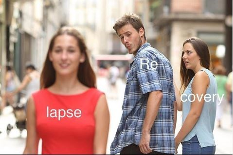 """Funny 'Distracted Boyfriend' meme where the guy in the middle represents """"Re,"""" the girl on the right represents """"-covery,"""" and the girl he's looking at represents """"-lapse"""""""
