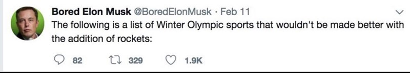 Text - Bored Elon Musk @BoredElon Musk Feb 11 The following is a list of Winter Olympic sports that wouldn't be made better with the addition of rockets: 1329 82 1.9K