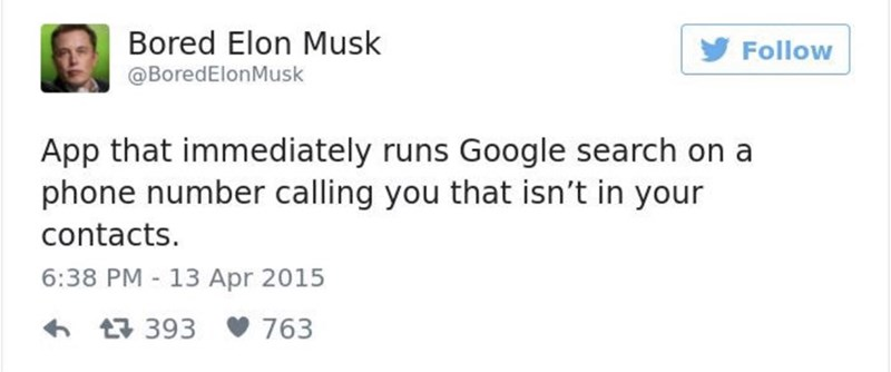 Text - Bored Elon Musk Follow @BoredElonMusk App that immediately runs Google search on a phone number calling you that isn't in your contacts. 6:38 PM 13 Apr 2015 393 763