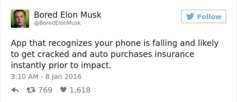 Text - Bored Elon Musk Follow @BoredElonMusk App that recognizes your phone is falling and likely to get cracked and auto purchases insurance instantly prior to impact. 3:10 AM 8 Jan 2016 769 1,618