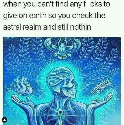 """Caption that reads, """"When you can't find any f*cks to give on earth so you check the astral realm and still nothin'"""" above an illustration of a person shrugging their shoulders"""