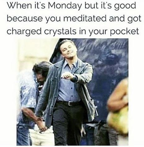 """Caption that reads, """"When it's Monday but it's good because you meditated and got charged crystals in your pocket"""" above a photo of Leonardo DiCaprio walking happily"""