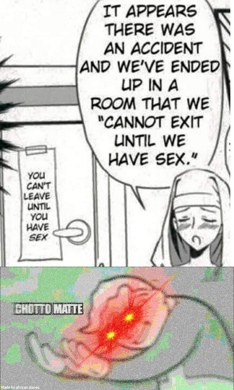 """Cartoon - IT APPEARS THERE WAS AN ACCIDENT AND WE'VE ENDED UP IN A ROOM THAT WE """"CANNOT EXIT UNTIL WE HAVE SEX."""" YOU CAN'T LEAVE UNTIL YOU HAVE SEX CHOTTO MATTE Made by african slaves"""