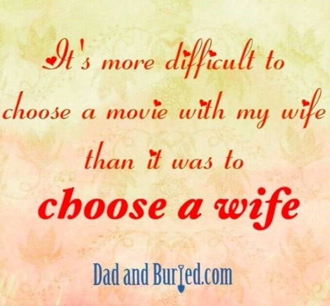 Text - diffteult to wife Its more choose a movie with my than t was to choose a wife Dad and Burjed.com