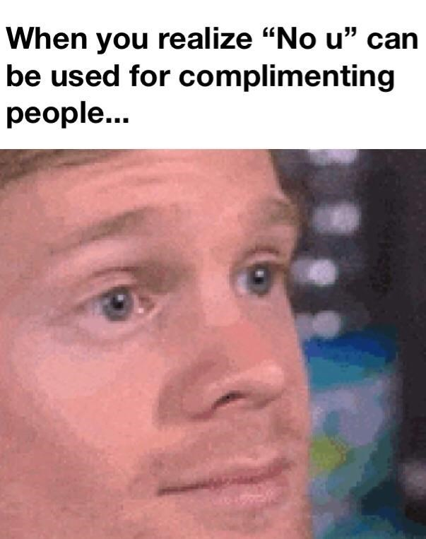"""Caption that reads, """"When you realize 'no u' can be used for complimenting people"""" above a photo of a man making a disbelieving facial expression"""