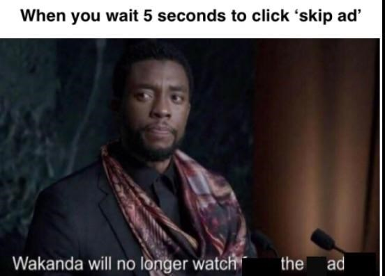 Forehead - When you wait 5 seconds to click 'skip ad Wakanda will no longer watch the ad