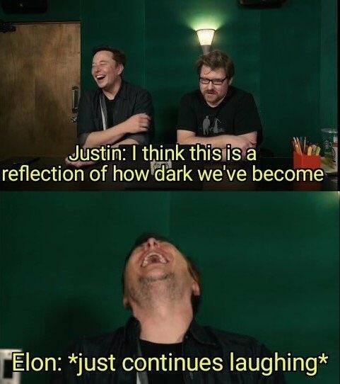 Photo caption - Justin: I think this is a reflection of how'dark we've become Elon: *just continues laughing*