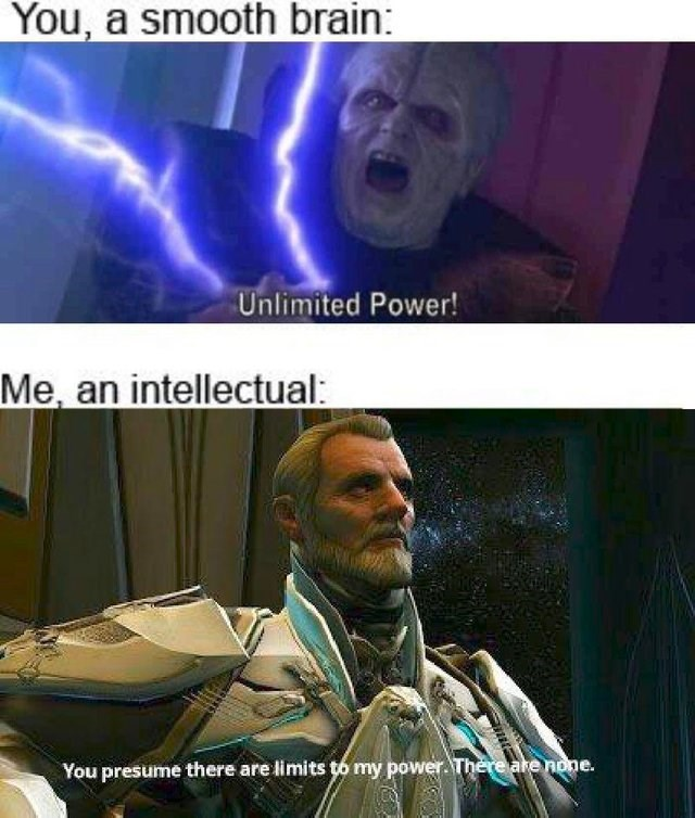 Fictional character - You, a smooth brain: Unlimited Power! Me, an intellectual: You presume there are limits to my power There are none.