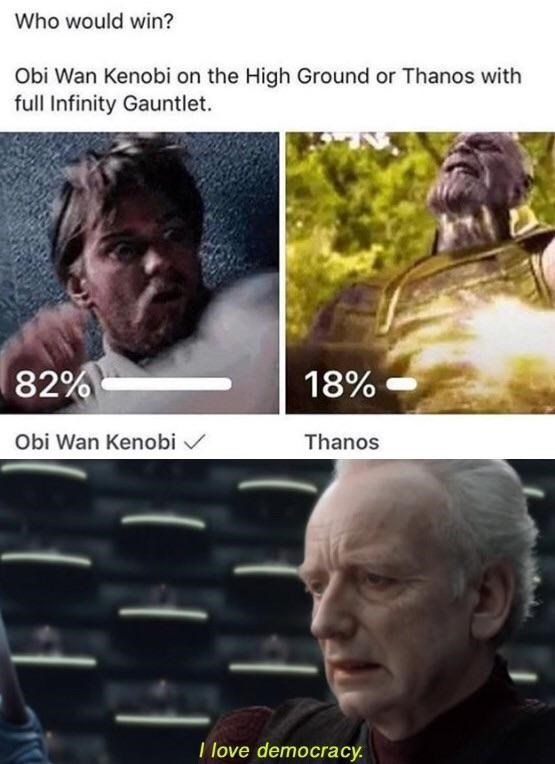 Photo caption - Who would win? Obi Wan Kenobi on the High Ground or Thanos with full Infinity Gauntlet 82% 18% Obi Wan Kenobi Thanos I love democracy