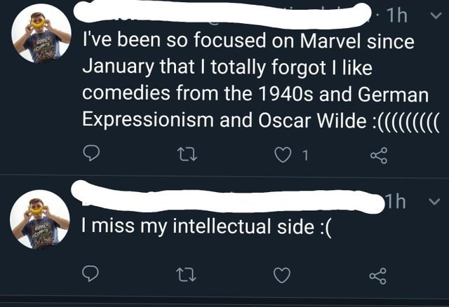 cringey genius - Text - 1h I've been so focused on Marvel since January that I totally forgot I like comedies from the 1940s and German Expressionism and Oscar Wilde :(((((((( 1 1h I miss my intellectual side :( me ACOP