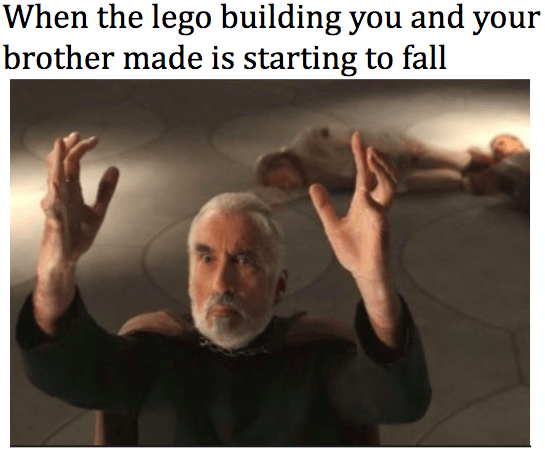 Photo caption - When the lego building you and your brother made is starting to fall